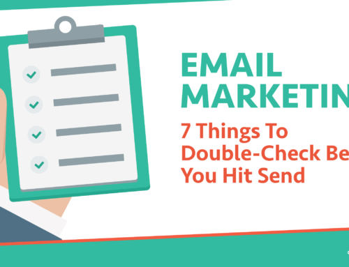 Email Marketing: 7 Things To Double-Check Before You Hit Send